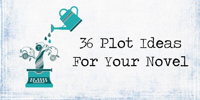 36 Plot Ideas For Your Novel | Go Teen Writers